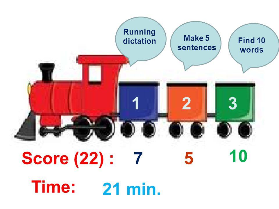 123 21 min. 75 10 Score (22) : Time: Running dictation Make 5 sentences Find 10 words