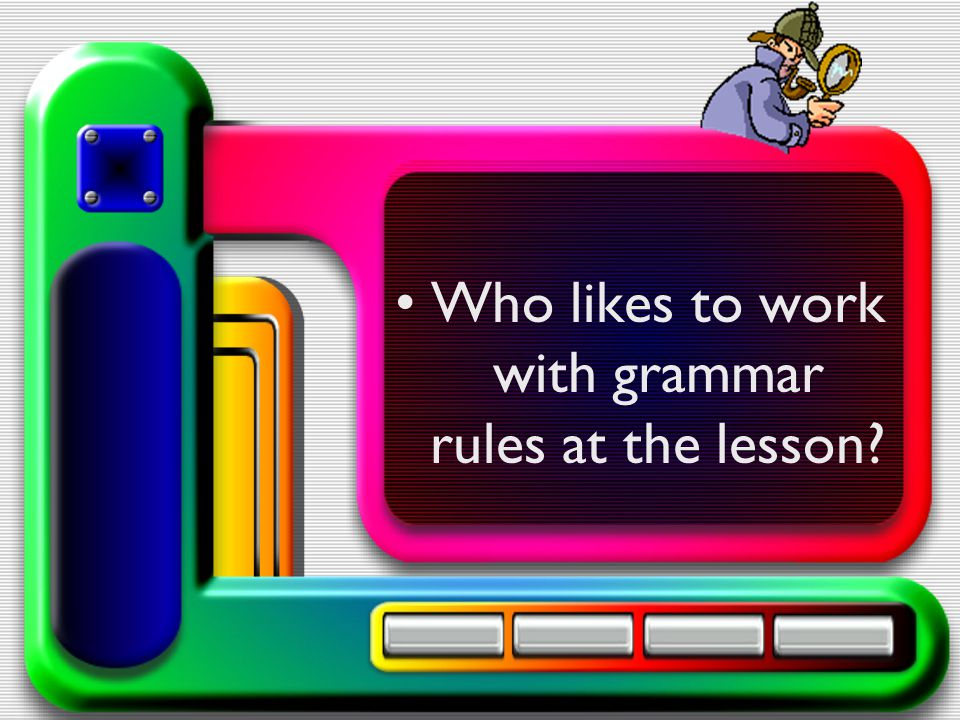 Who likes to work with grammar rules at the lesson