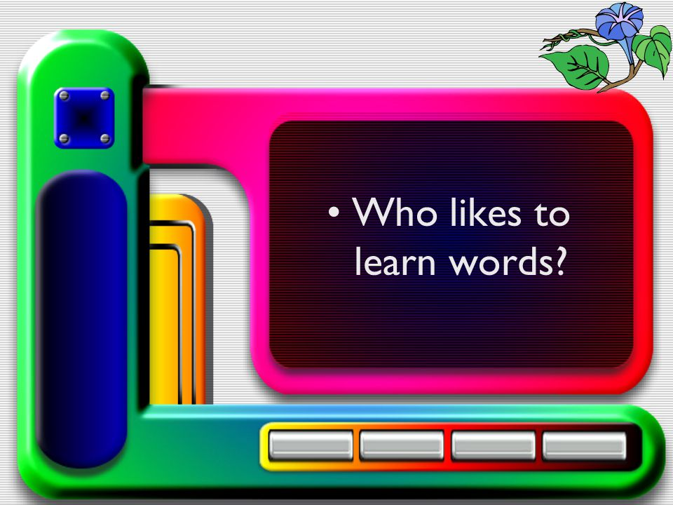 Who likes to learn words