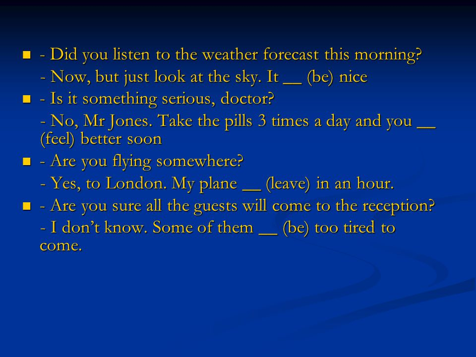 - Did you listen to the weather forecast this morning.