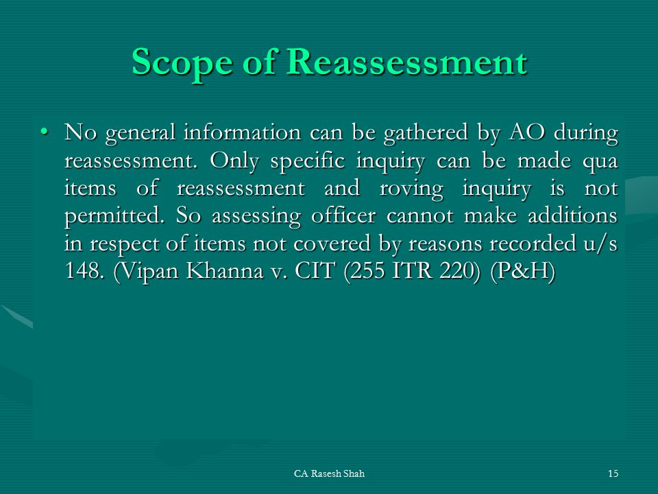 CA Rasesh Shah15 Scope of Reassessment No general information can be gathered by AO during reassessment.