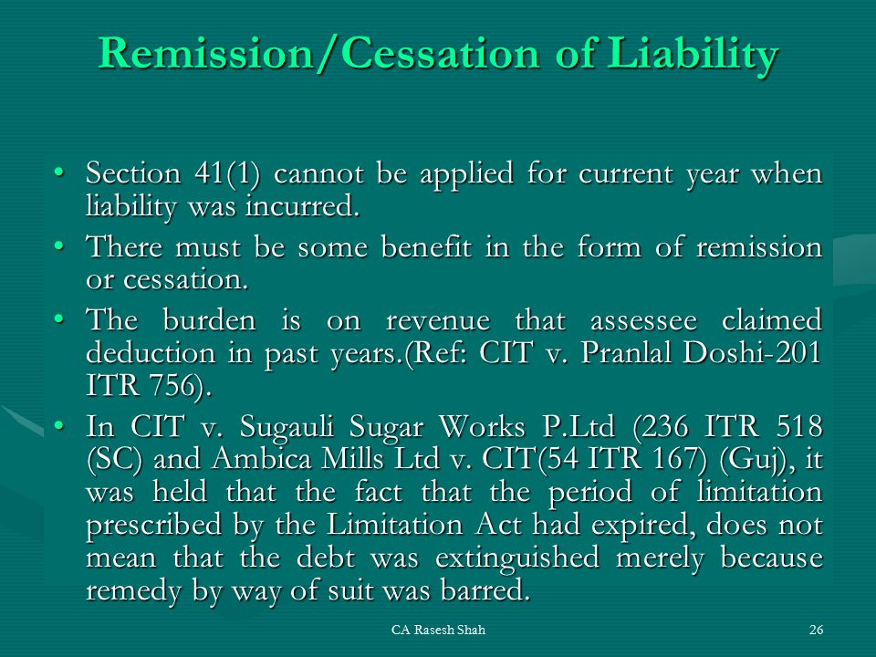 CA Rasesh Shah26 Remission/Cessation of Liability Section 41(1) cannot be applied for current year when liability was incurred.Section 41(1) cannot be applied for current year when liability was incurred.
