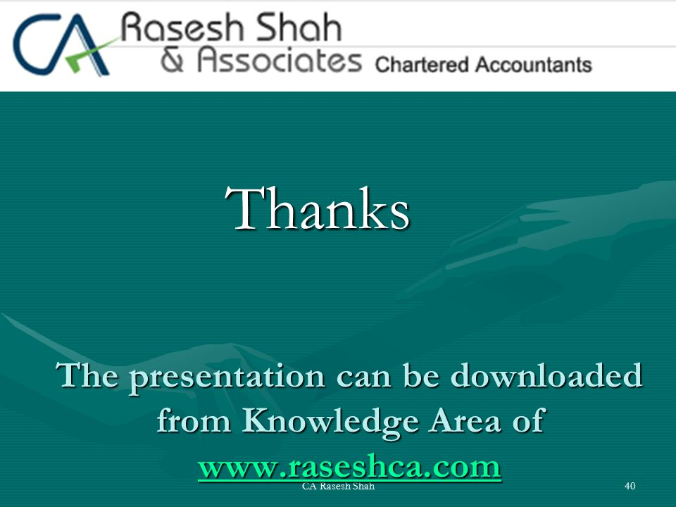 CA Rasesh Shah40 The presentation can be downloaded from Knowledge Area of www.raseshca.com www.raseshca.com Thanks