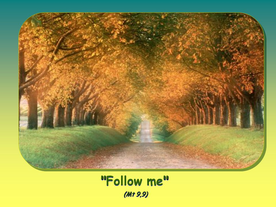 (Mt 9,9) Follow me (Mt 9,9)