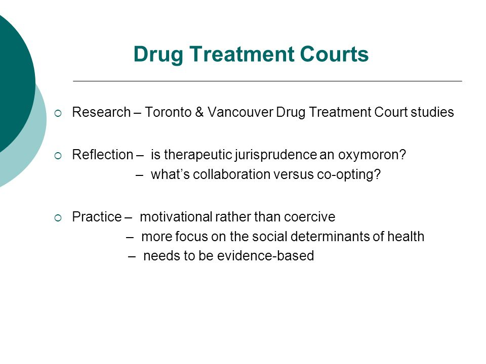 Drug Treatment Courts  Research – Toronto & Vancouver Drug Treatment Court studies  Reflection – is therapeutic jurisprudence an oxymoron? – what's