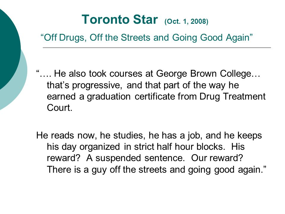 "Toronto Star (Oct. 1, 2008) ""Off Drugs, Off the Streets and Going Good Again"" ""…. He also took courses at George Brown College… that's progressive, an"