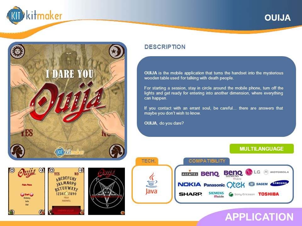 TECH.COMPATIBILITY DESCRIPTION APPLICATION OUIJA is the mobile application that turns the handset into the mysterious wooden table used for talking with death people.