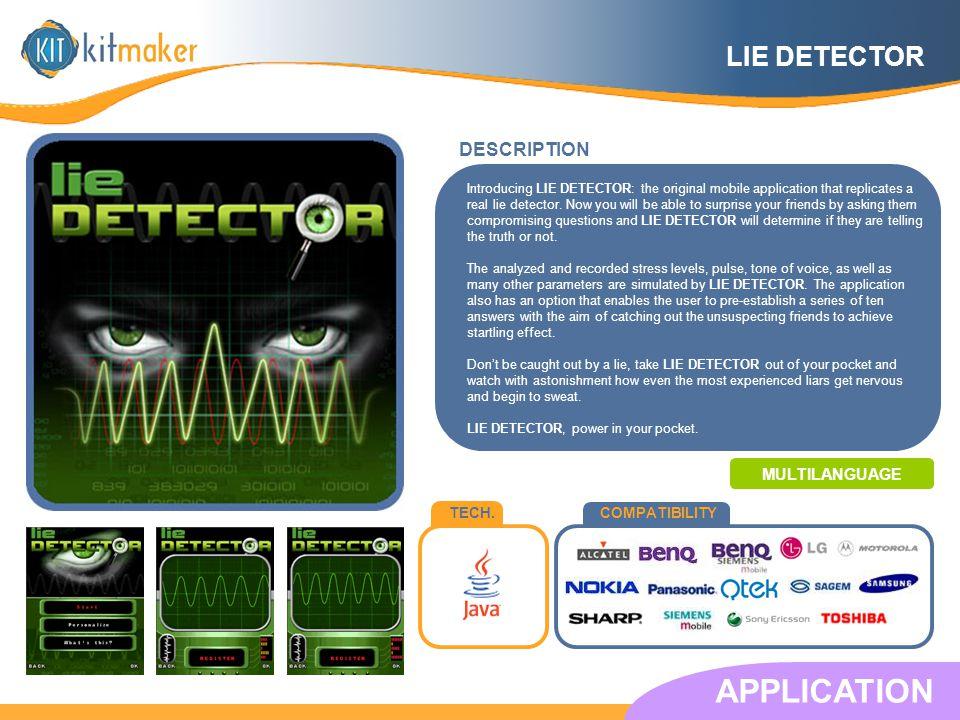 TECH.COMPATIBILITY DESCRIPTION APPLICATION LIE DETECTOR Introducing LIE DETECTOR: the original mobile application that replicates a real lie detector.