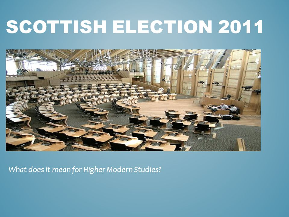 SCOTTISH ELECTION 2011 What does it mean for Higher Modern Studies