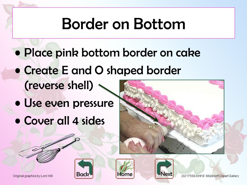 Original graphics by Lorri Hill Border on Bottom Place pink bottom border on cake Create E and O shaped border (reverse shell) Use even pressure Cover