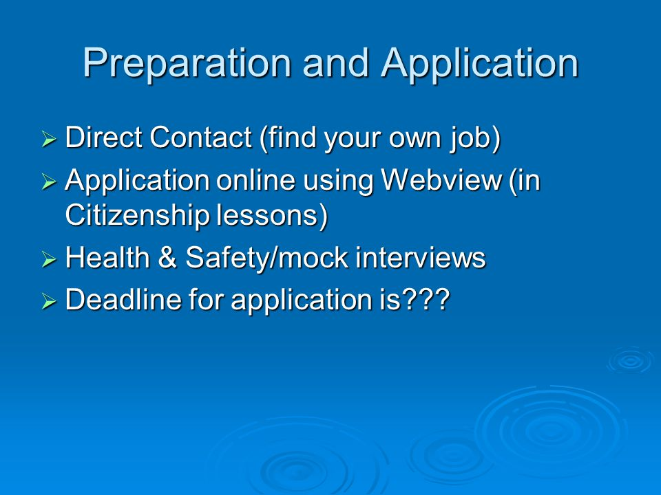 Preparation and Application  Direct Contact (find your own job)  Application online using Webview (in Citizenship lessons)  Health & Safety/mock in