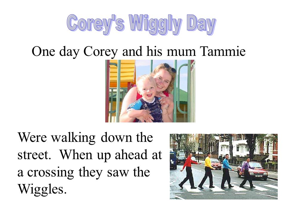 One day Corey and his mum Tammie Were walking down the street.