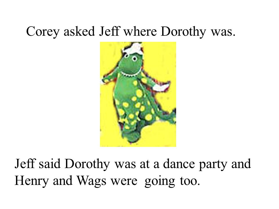 Corey asked Jeff where Dorothy was.