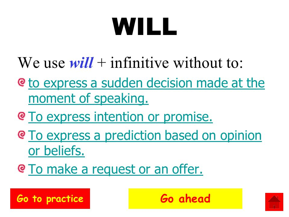 WILL We use will + infinitive without to: to express a sudden decision made at the moment of speaking.