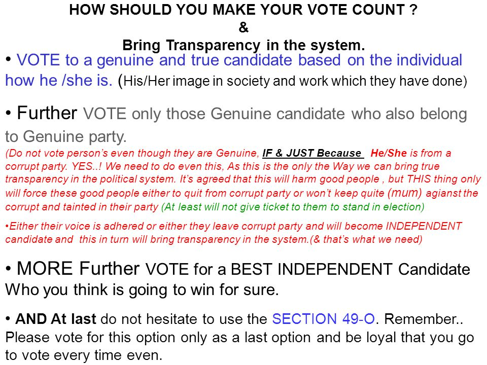 HOW SHOULD YOU MAKE YOUR VOTE COUNT . & Bring Transparency in the system.