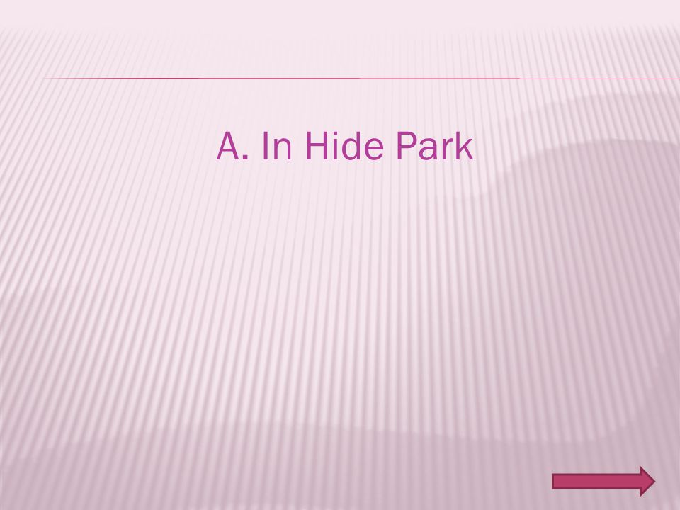 A. In Hide Park