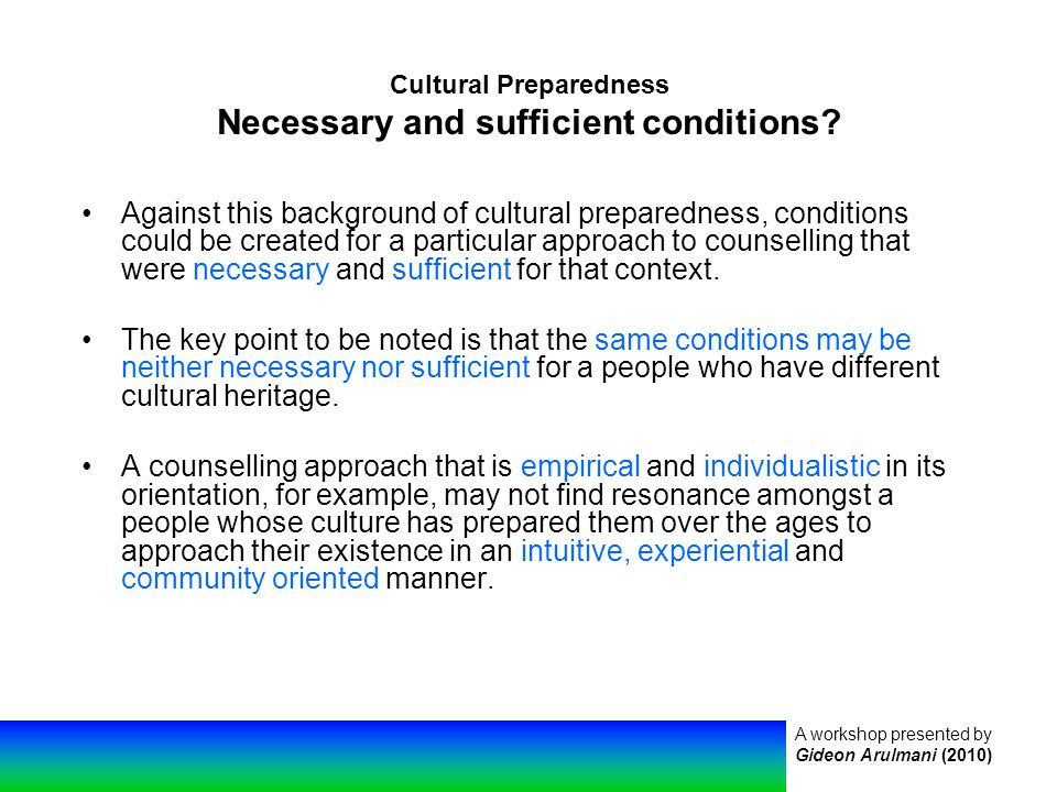A workshop presented by Gideon Arulmani (2010) Cultural Preparedness Necessary and sufficient conditions.