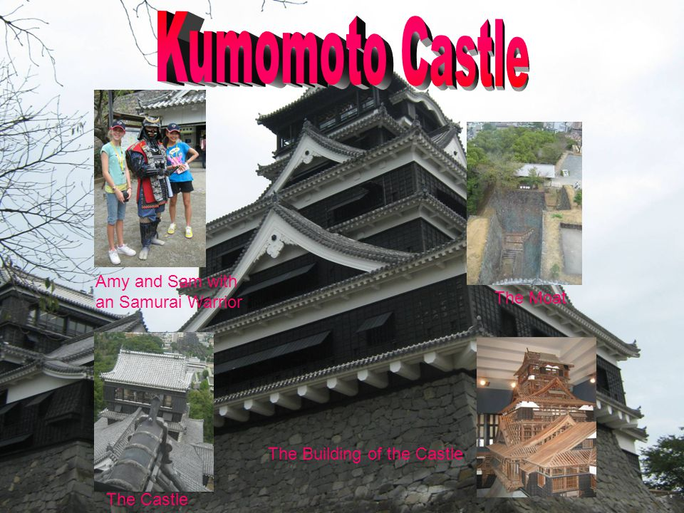 Amy and Sam with an Samurai Warrior The Moat The Castle The Building of the Castle