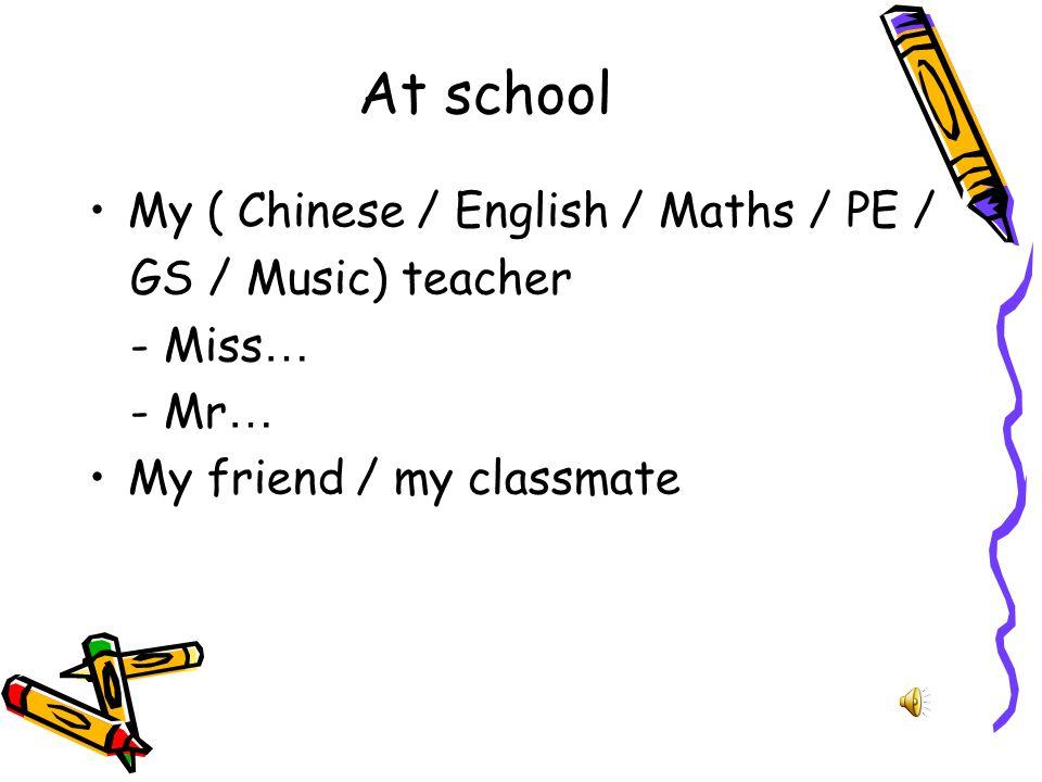 At school Our principal - Mr Yip My class teacher - Miss … - Mr …