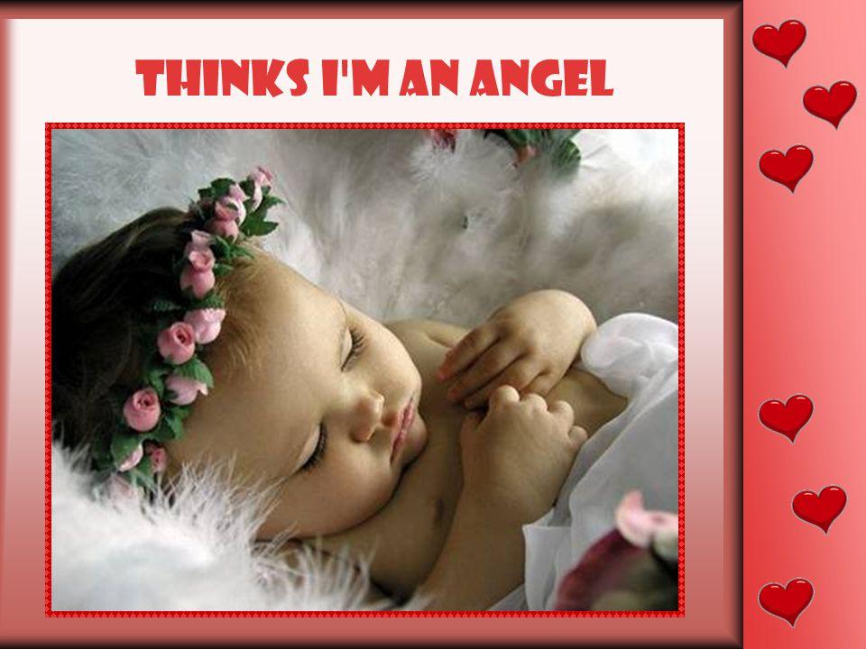 Thinks I m an angel