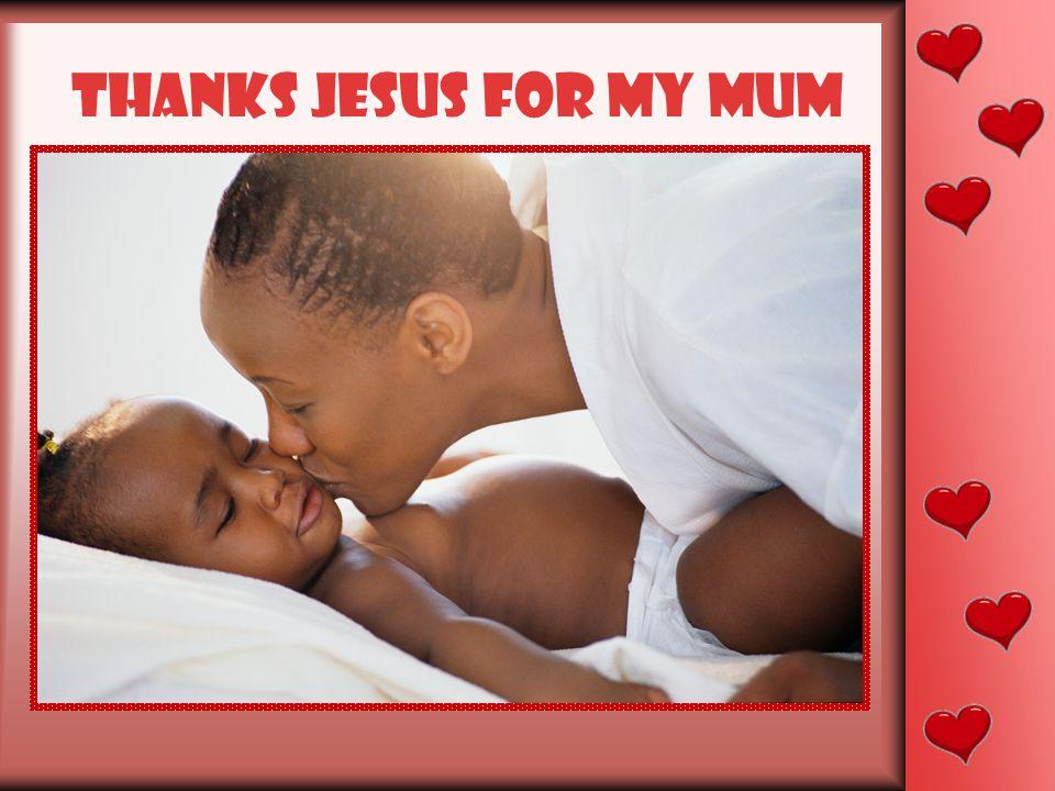 Thanks jesus for my mum