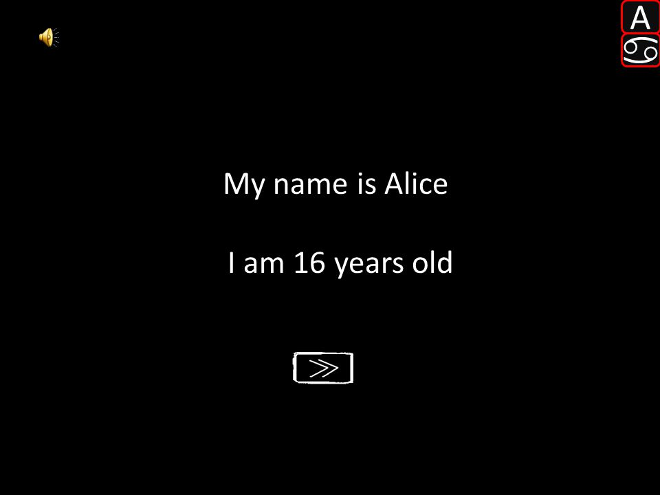 My name is Alice I am 16 years old A 