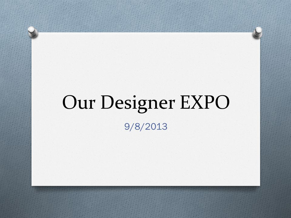 Our Designer EXPO 9/8/2013