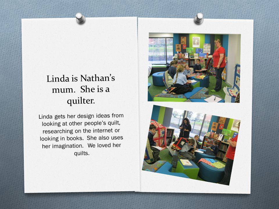Linda is Nathan's mum. She is a quilter.