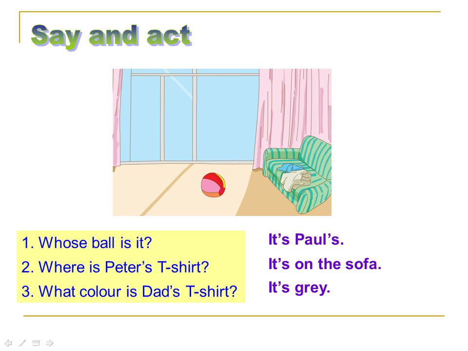 1.What are Sally and Peter doing. 2. Now where's Paul's ball.
