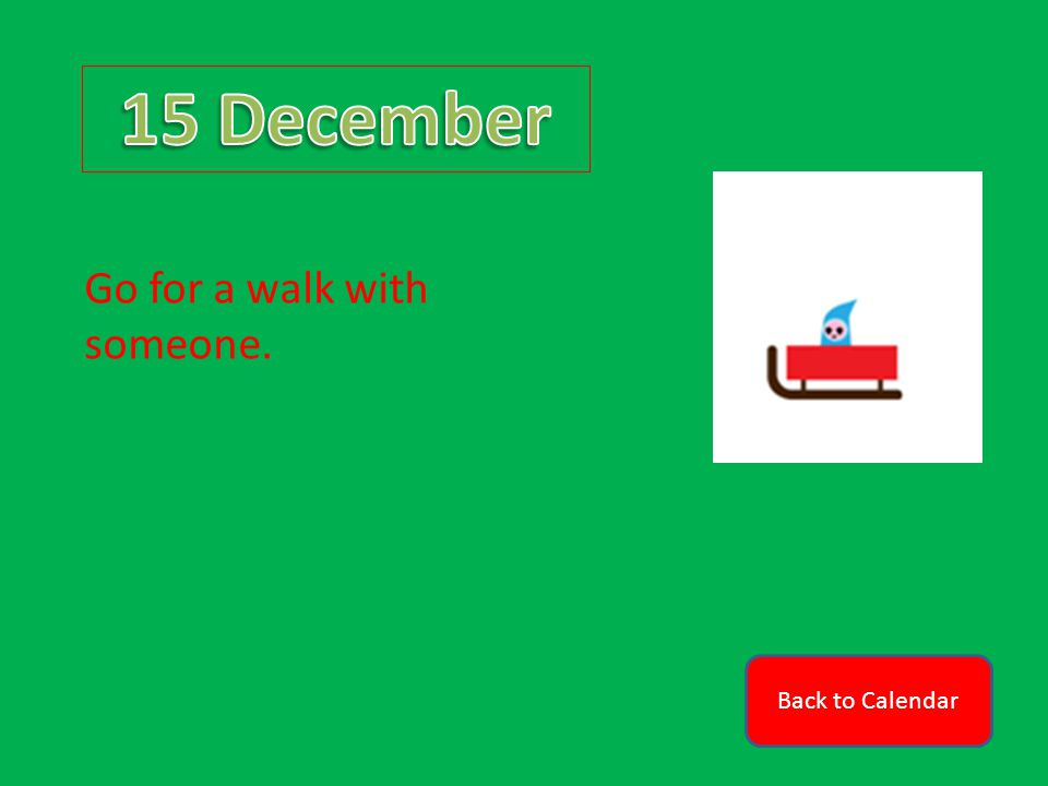 Back to Calendar Go for a walk with someone.