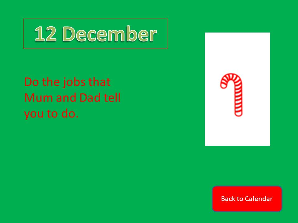 Back to Calendar Do the jobs that Mum and Dad tell you to do.