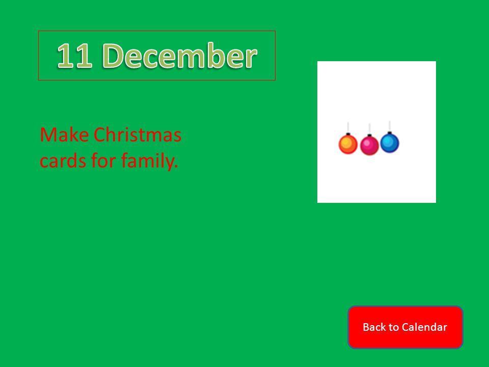 Back to Calendar Make Christmas cards for family.