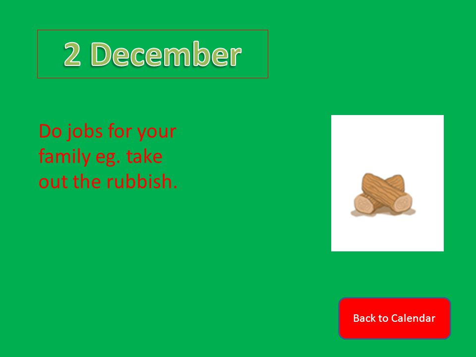 Back to Calendar Do jobs for your family eg. take out the rubbish.
