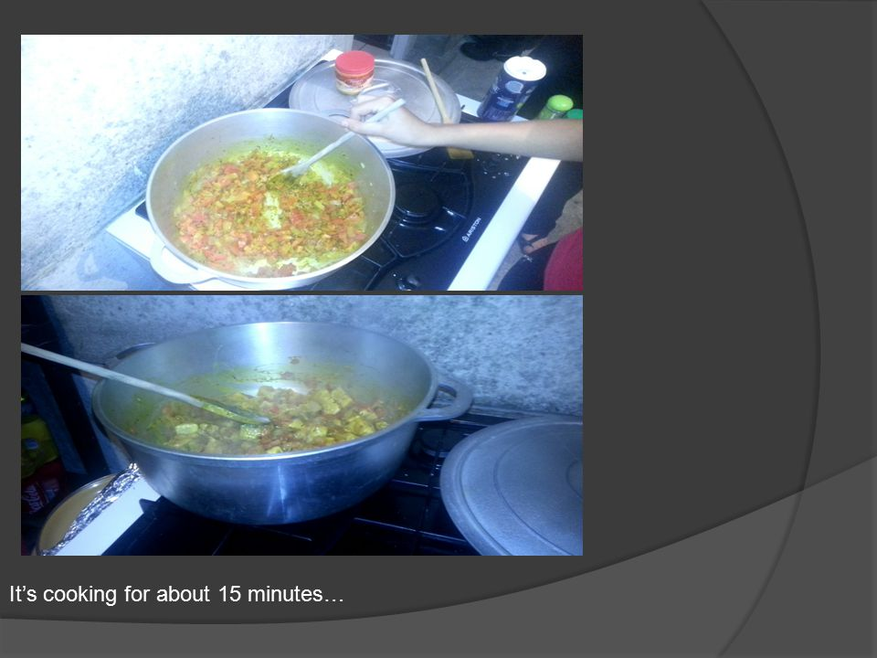 It's cooking for about 15 minutes…