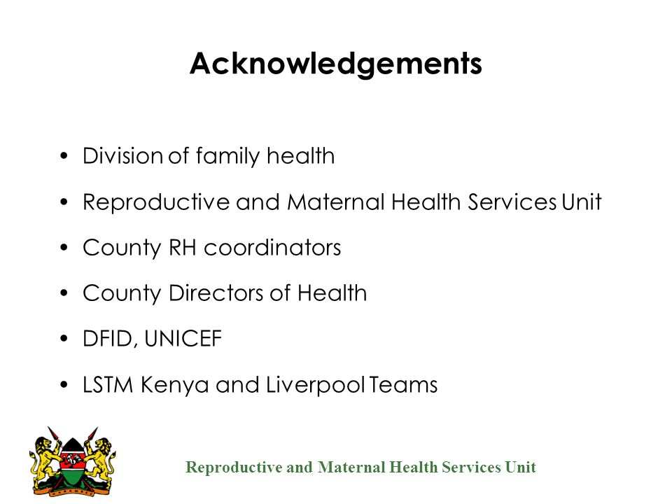 Reproductive and Maternal Health Services Unit Acknowledgements Division of family health Reproductive and Maternal Health Services Unit County RH coo