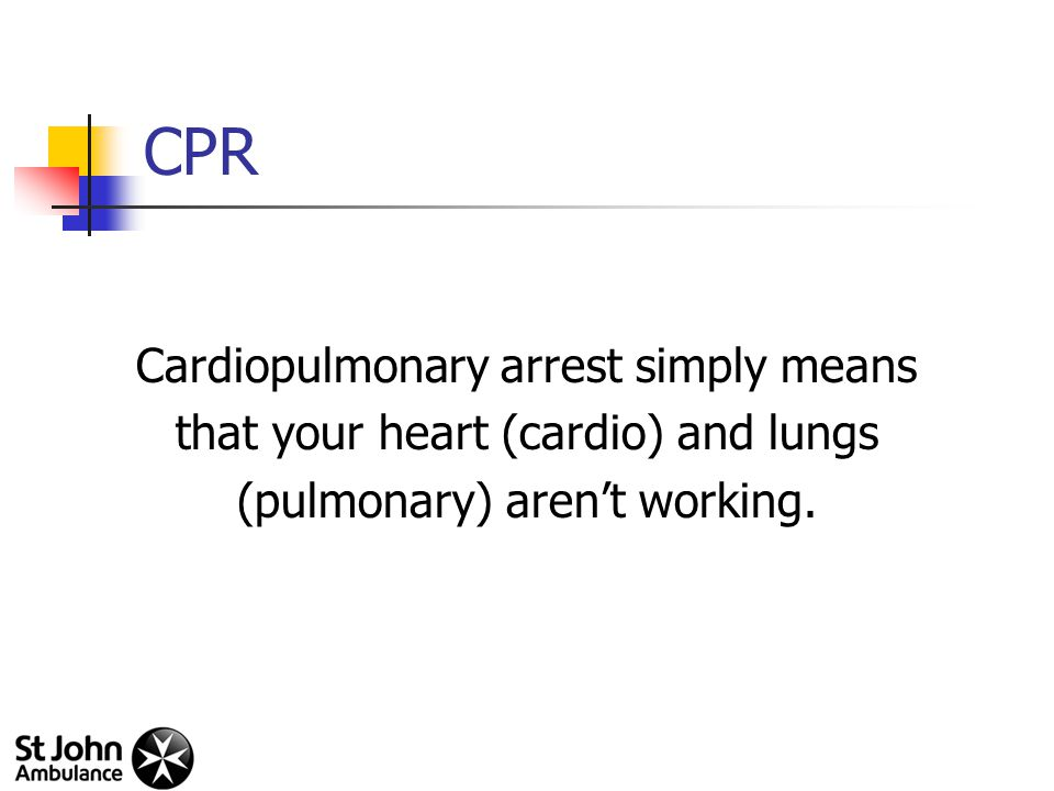 CPR Cardiopulmonary arrest simply means that your heart (cardio) and lungs (pulmonary) aren't working.