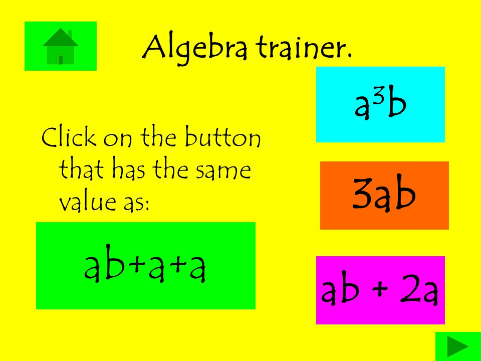 Algebra trainer. a3ba3b Click on the button that has the same value as: 3ab ab + 2a ab+a+a