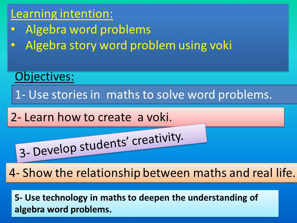 Learning intention: Algebra word problems Algebra story word problem using voki Learning intention: Algebra word problems Algebra story word problem using voki 1- Use stories in maths to solve word problems.