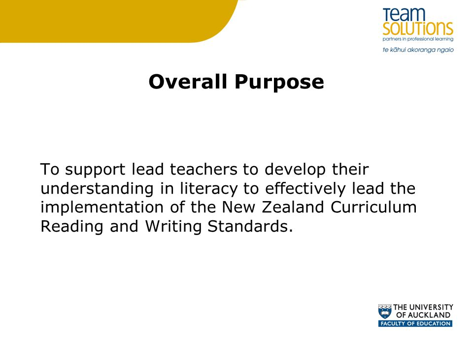 Overall Purpose To support lead teachers to develop their understanding in literacy to effectively lead the implementation of the New Zealand Curriculum Reading and Writing Standards.