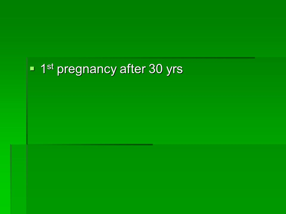  1 st pregnancy after 30 yrs