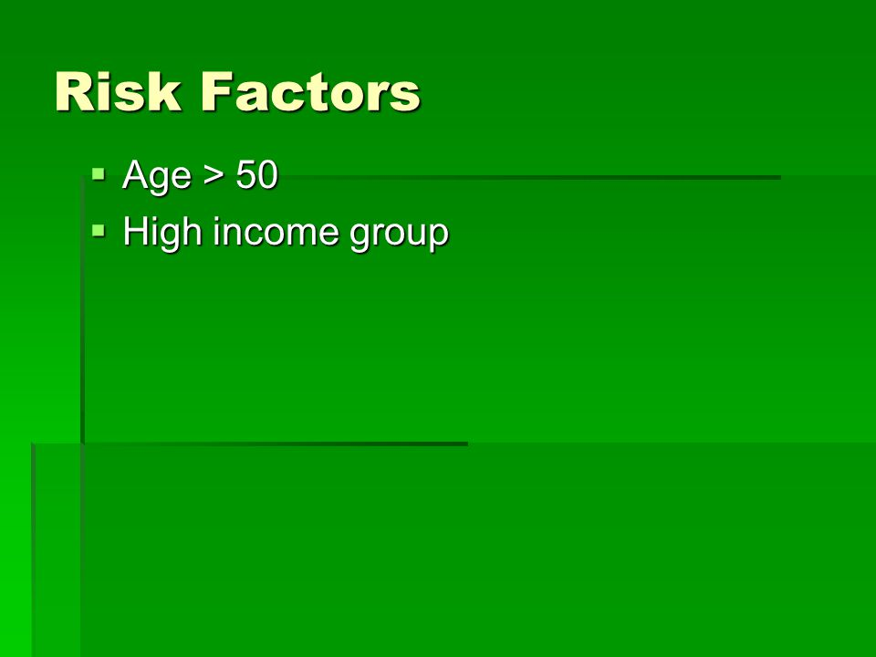 Risk Factors  Age > 50  High income group