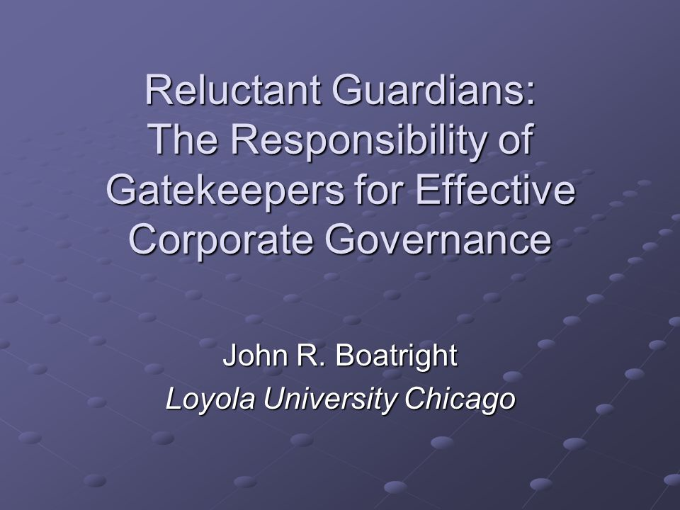 Reluctant Guardians: The Responsibility of Gatekeepers for Effective Corporate Governance John R.