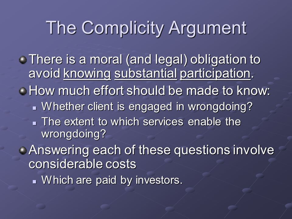 The Complicity Argument There is a moral (and legal) obligation to avoid knowing substantial participation.