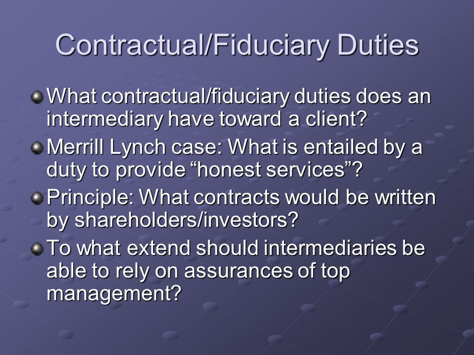Contractual/Fiduciary Duties What contractual/fiduciary duties does an intermediary have toward a client.