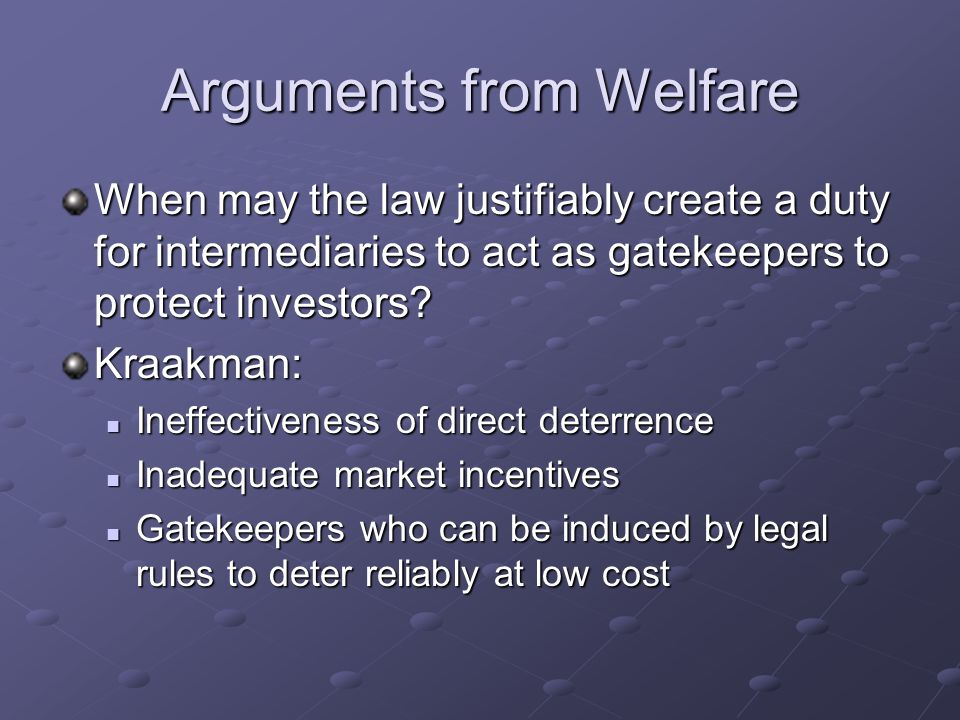 Arguments from Welfare When may the law justifiably create a duty for intermediaries to act as gatekeepers to protect investors.