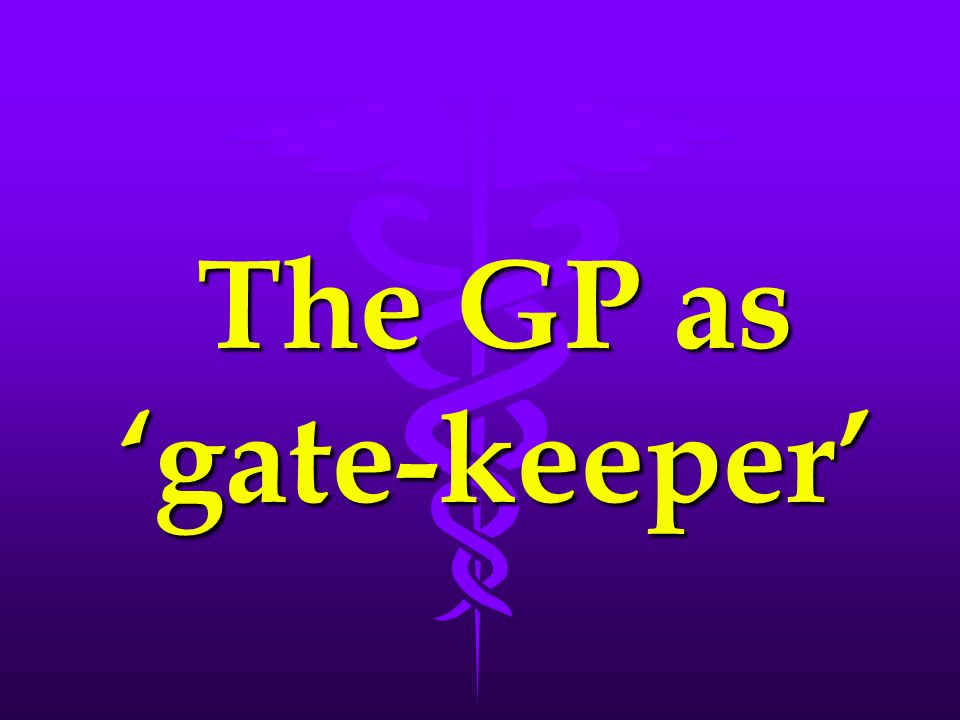 The GP as 'gate-keeper'
