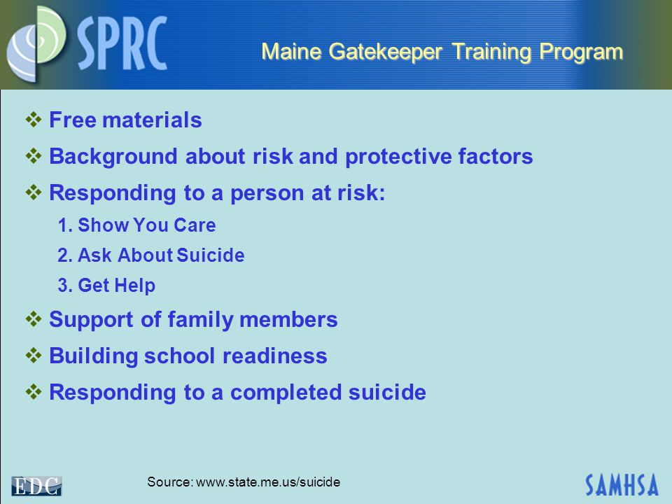 Maine Gatekeeper Training Program  Free materials  Background about risk and protective factors  Responding to a person at risk: 1.
