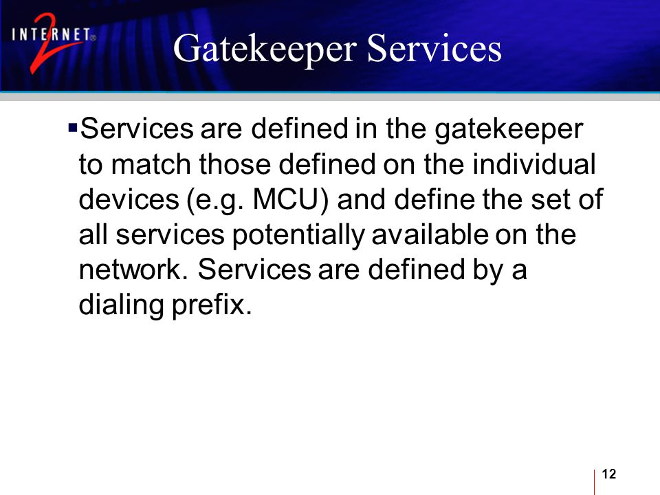 12 Gatekeeper Services  Services are defined in the gatekeeper to match those defined on the individual devices (e.g.