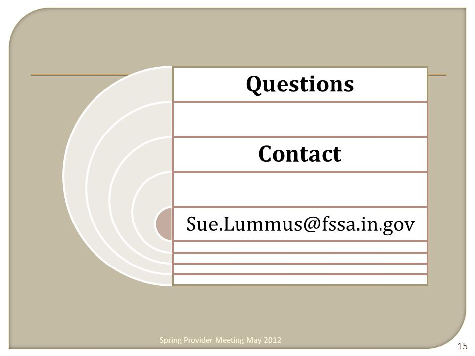 Questions Contact Sue.Lummus@fssa.in.gov 15 Spring Provider Meeting May 2012