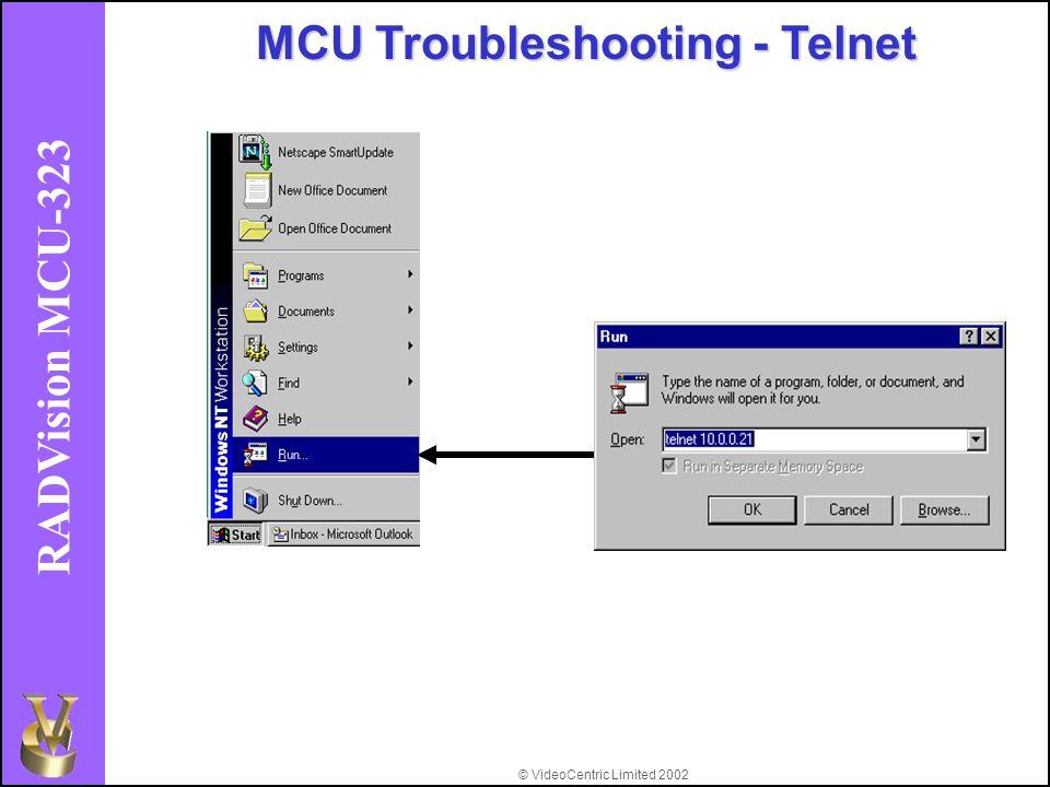 © VideoCentric Limited 2002 RADVision MCU-323 MCU Troubleshooting - Telnet